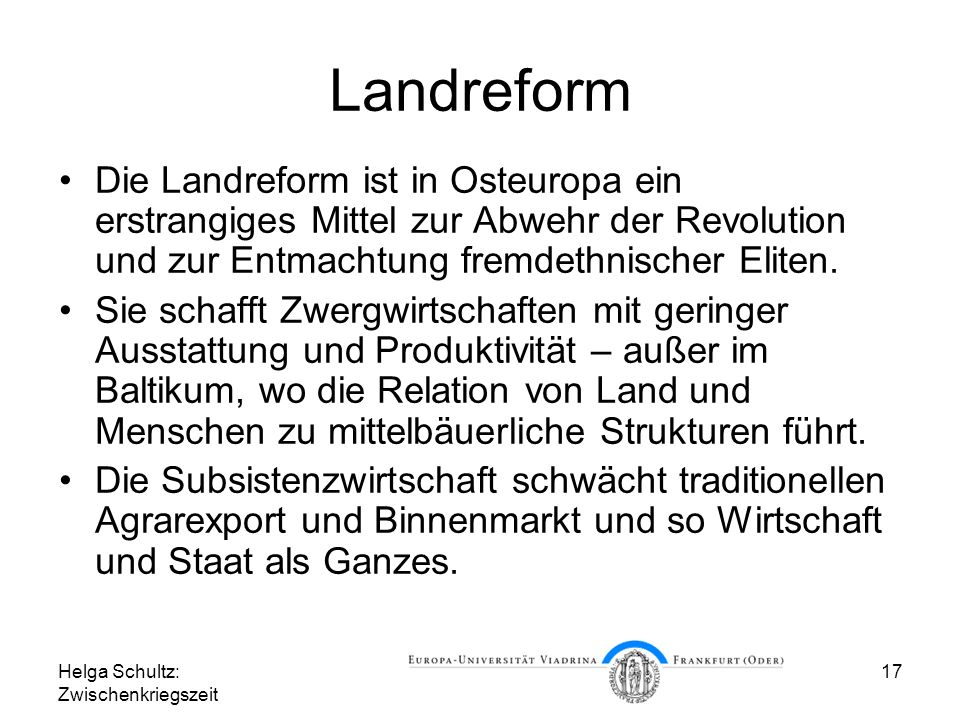 Helga Schultz: Zwischenkriegszeit 17 Landreform Die Landreform ist in Osteuropa ein erstrangiges Mittel zur Abwehr der Revolution und zur Entmachtung