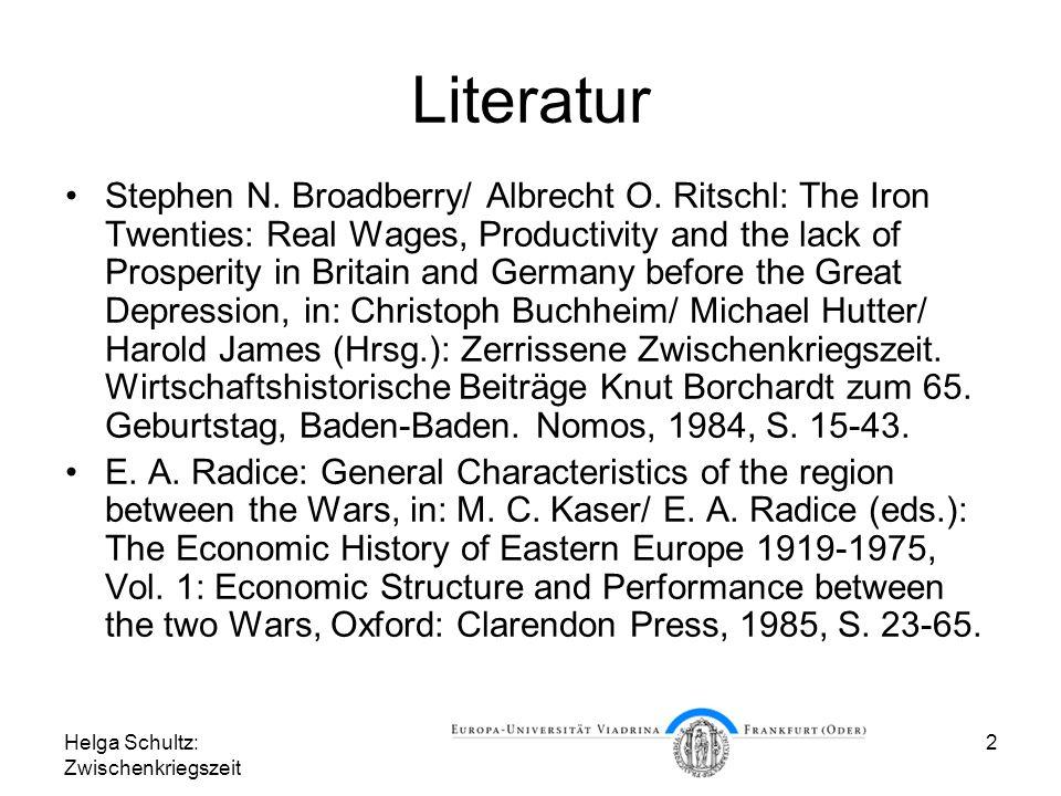 Helga Schultz: Zwischenkriegszeit 2 Literatur Stephen N. Broadberry/ Albrecht O. Ritschl: The Iron Twenties: Real Wages, Productivity and the lack of