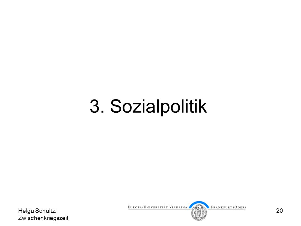 Helga Schultz: Zwischenkriegszeit 20 3. Sozialpolitik