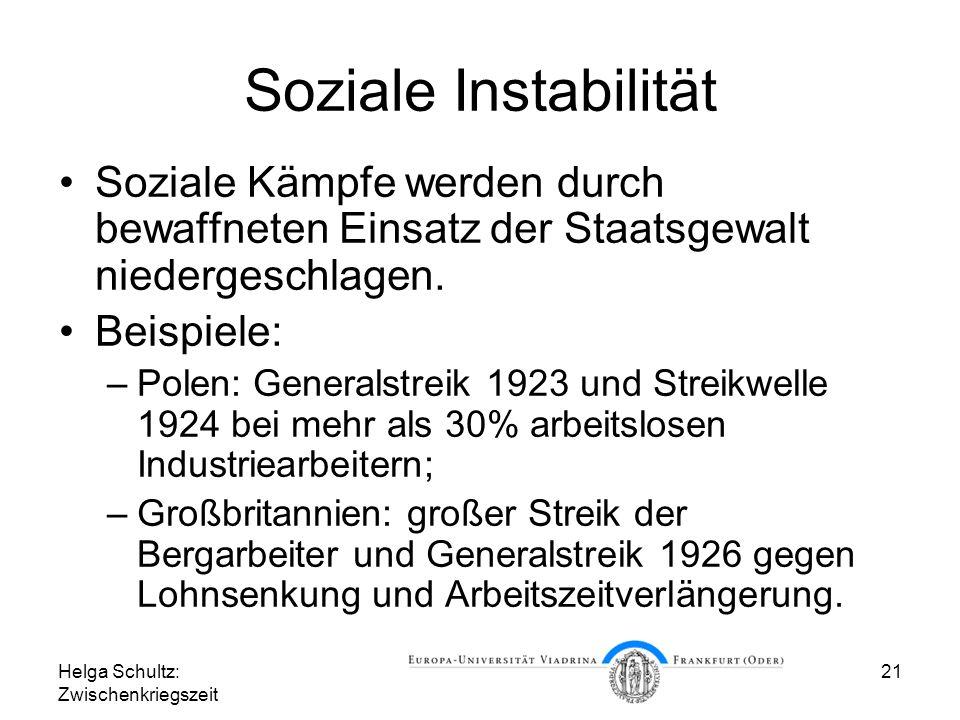 Helga Schultz: Zwischenkriegszeit 21 Soziale Instabilität Soziale Kämpfe werden durch bewaffneten Einsatz der Staatsgewalt niedergeschlagen. Beispiele