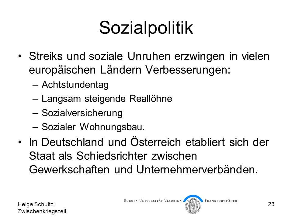 Helga Schultz: Zwischenkriegszeit 23 Sozialpolitik Streiks und soziale Unruhen erzwingen in vielen europäischen Ländern Verbesserungen: –Achtstundenta
