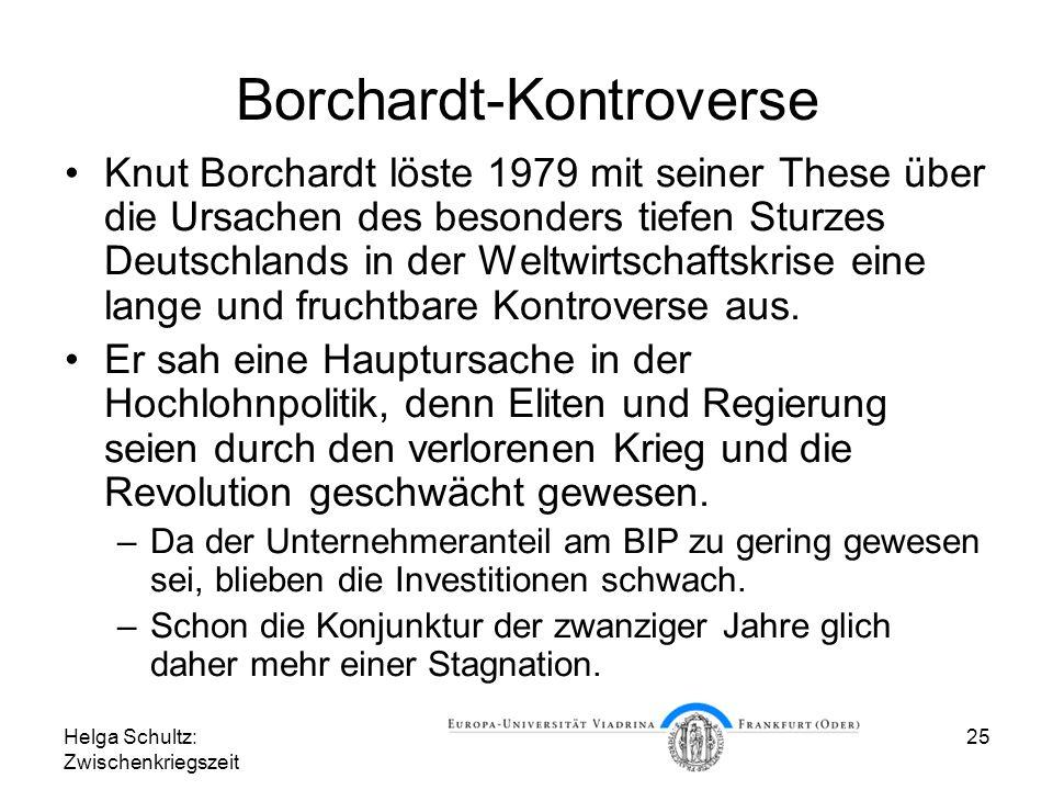 Helga Schultz: Zwischenkriegszeit 25 Borchardt-Kontroverse Knut Borchardt löste 1979 mit seiner These über die Ursachen des besonders tiefen Sturzes D