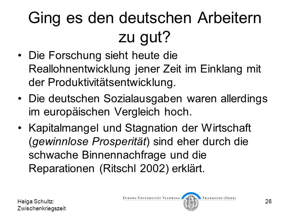 Helga Schultz: Zwischenkriegszeit 26 Ging es den deutschen Arbeitern zu gut? Die Forschung sieht heute die Reallohnentwicklung jener Zeit im Einklang
