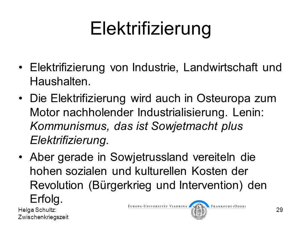 Helga Schultz: Zwischenkriegszeit 29 Elektrifizierung Elektrifizierung von Industrie, Landwirtschaft und Haushalten. Die Elektrifizierung wird auch in