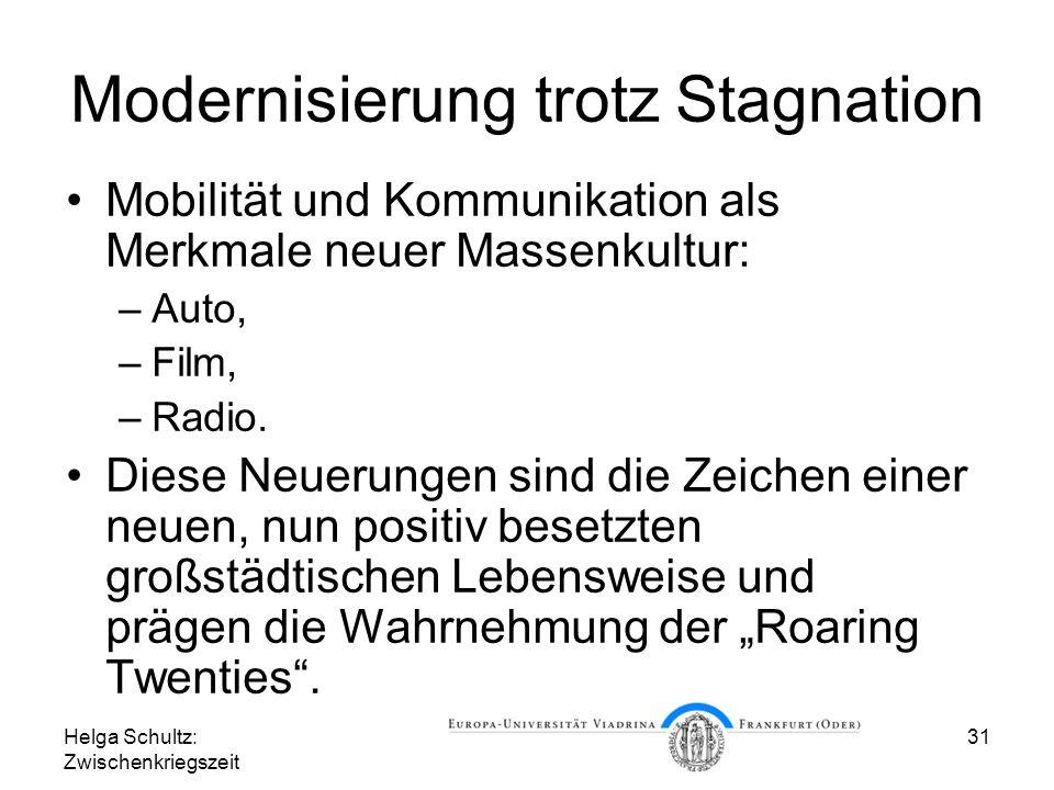 Helga Schultz: Zwischenkriegszeit 31 Modernisierung trotz Stagnation Mobilität und Kommunikation als Merkmale neuer Massenkultur: –Auto, –Film, –Radio