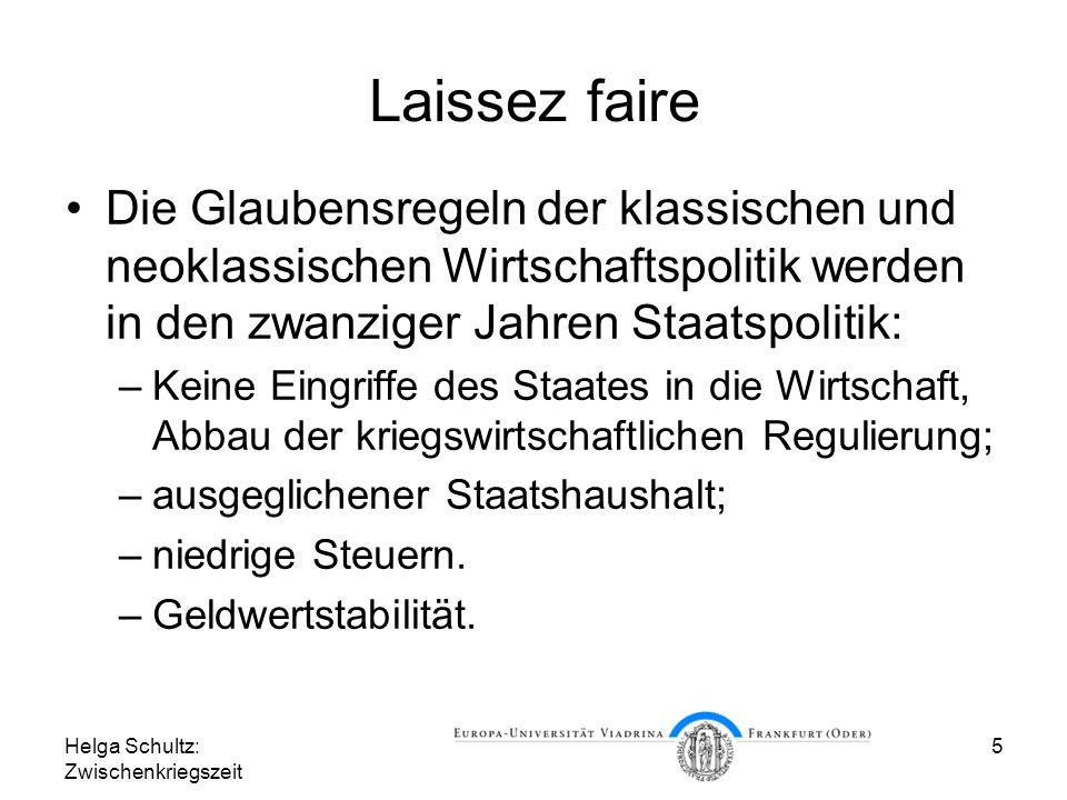Helga Schultz: Zwischenkriegszeit 5 Laissez faire Die Glaubensregeln der klassischen und neoklassischen Wirtschaftspolitik werden in den zwanziger Jah