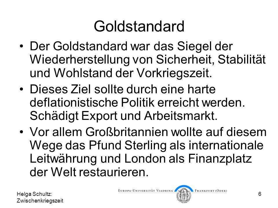 Helga Schultz: Zwischenkriegszeit 6 Goldstandard Der Goldstandard war das Siegel der Wiederherstellung von Sicherheit, Stabilität und Wohlstand der Vo