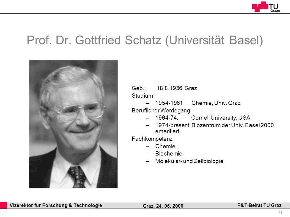 Professor Horst Cerjak, 19.12.2005 11 Vizerektor für Forschung & Technologie F&T-Beirat TU Graz Graz, 24. 05. 2006 Prof. Dr. Gottfried Schatz (Univers