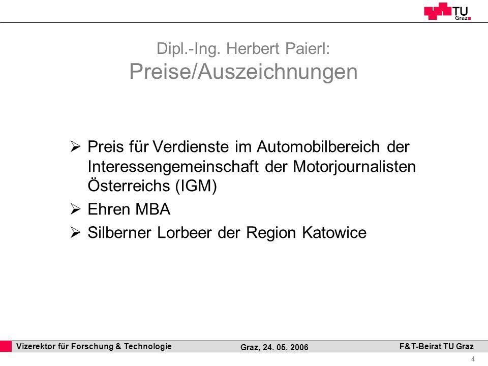 Professor Horst Cerjak, 19.12.2005 4 Vizerektor für Forschung & Technologie F&T-Beirat TU Graz Graz, 24. 05. 2006 Preis für Verdienste im Automobilber