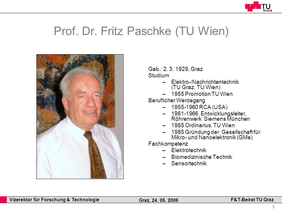 Professor Horst Cerjak, 19.12.2005 5 Vizerektor für Forschung & Technologie F&T-Beirat TU Graz Graz, 24. 05. 2006 Prof. Dr. Fritz Paschke (TU Wien) Ge