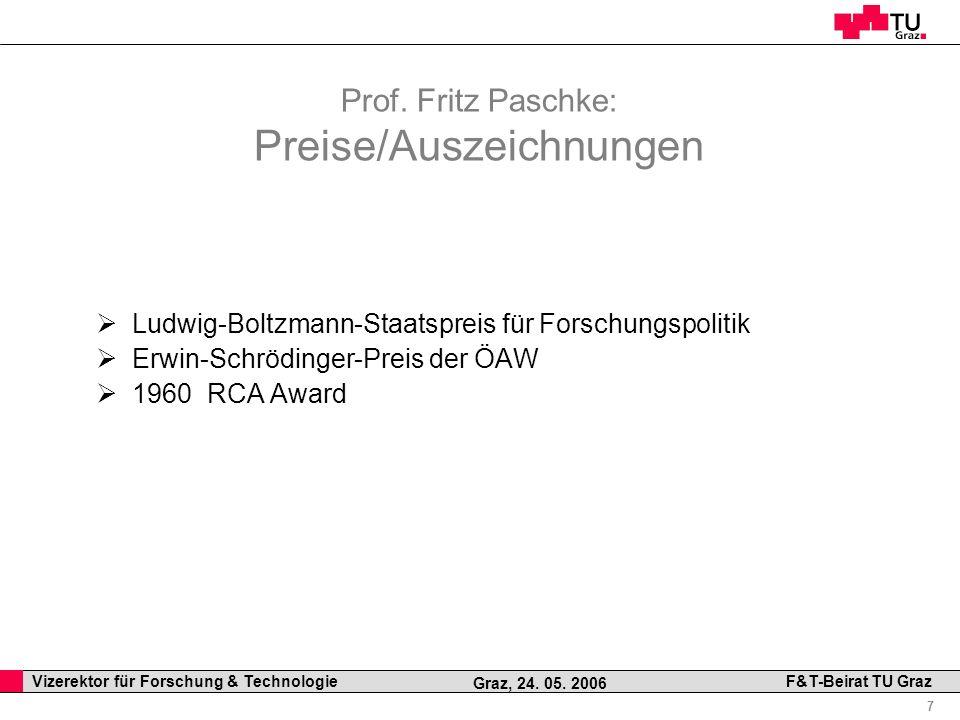 Professor Horst Cerjak, 19.12.2005 7 Vizerektor für Forschung & Technologie F&T-Beirat TU Graz Graz, 24. 05. 2006 Prof. Fritz Paschke: Preise/Auszeich