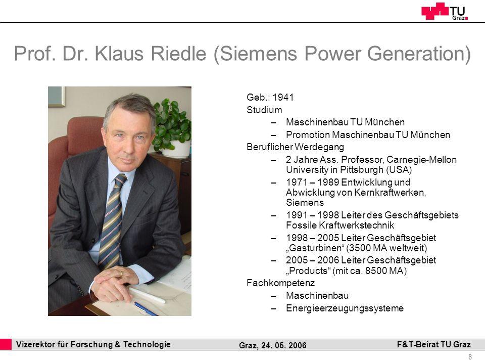 Professor Horst Cerjak, 19.12.2005 8 Vizerektor für Forschung & Technologie F&T-Beirat TU Graz Graz, 24. 05. 2006 Prof. Dr. Klaus Riedle (Siemens Powe