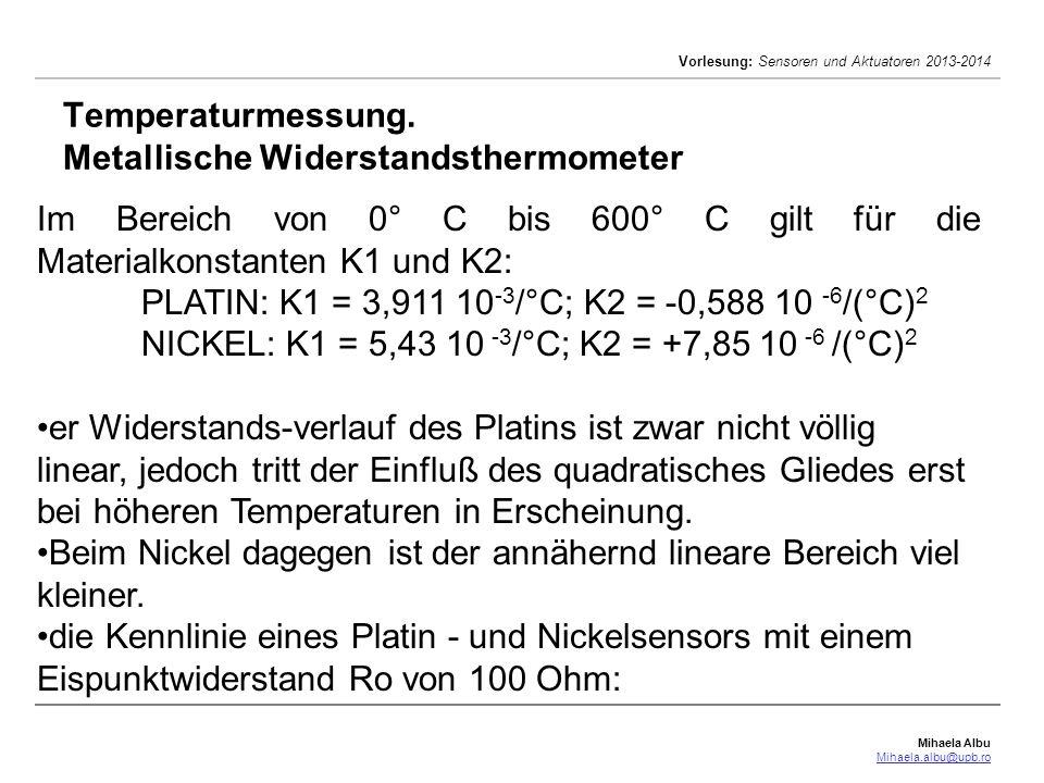 Mihaela Albu Mihaela.albu@upb.ro Vorlesung: Sensoren und Aktuatoren 2013-2014 Temperaturmessung. Metallische Widerstandsthermometer Im Bereich von 0°