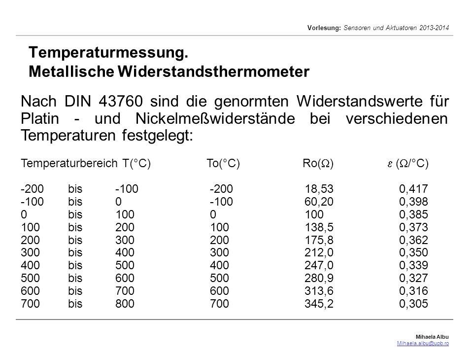 Mihaela Albu Mihaela.albu@upb.ro Vorlesung: Sensoren und Aktuatoren 2013-2014 Temperaturmessung. Metallische Widerstandsthermometer Nach DIN 43760 sin