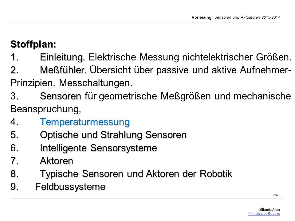Mihaela Albu Mihaela.albu@upb.ro Vorlesung: Sensoren und Aktuatoren 2013-2014 2/41 Stoffplan: 1.Einleitung. 2.Meßfühler..Sensoren.Temperaturmessung 5.