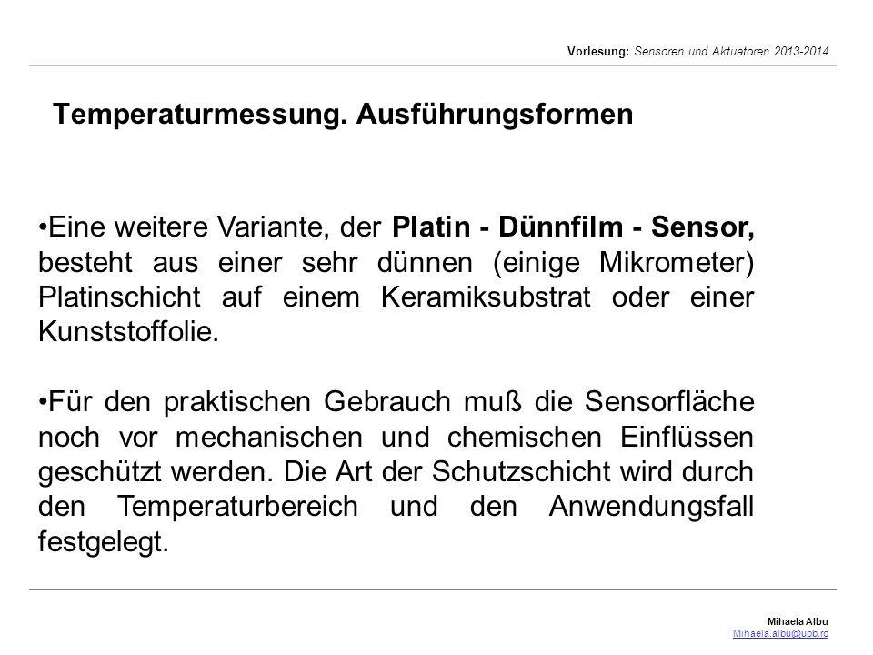 Mihaela Albu Mihaela.albu@upb.ro Vorlesung: Sensoren und Aktuatoren 2013-2014 Temperaturmessung. Ausführungsformen Eine weitere Variante, der Platin -