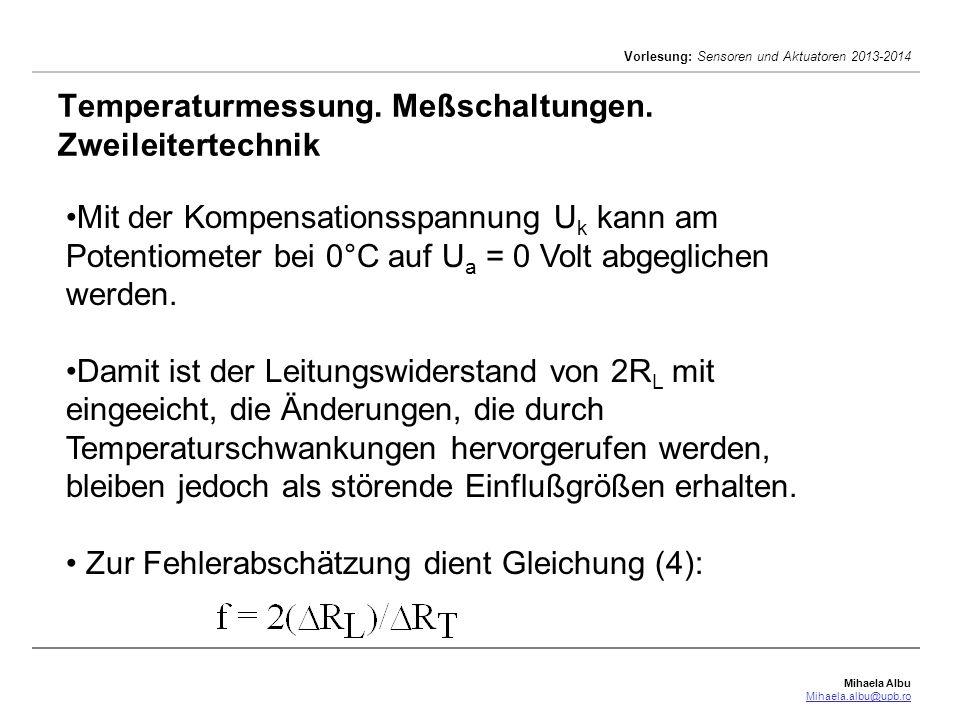 Mihaela Albu Mihaela.albu@upb.ro Vorlesung: Sensoren und Aktuatoren 2013-2014 Temperaturmessung. Meßschaltungen. Zweileitertechnik Mit der Kompensatio