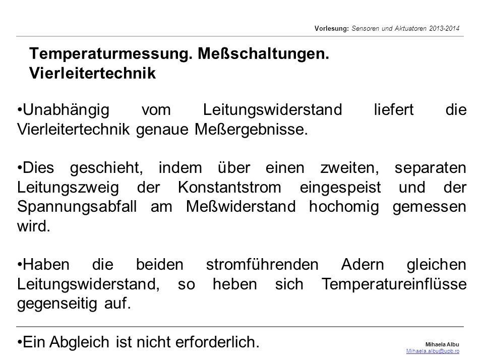 Mihaela Albu Mihaela.albu@upb.ro Vorlesung: Sensoren und Aktuatoren 2013-2014 Temperaturmessung. Meßschaltungen. Vierleitertechnik Unabhängig vom Leit