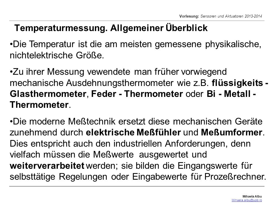 Mihaela Albu Mihaela.albu@upb.ro Vorlesung: Sensoren und Aktuatoren 2013-2014 Temperaturmessung. Allgemeiner Überblick Die Temperatur ist die am meist