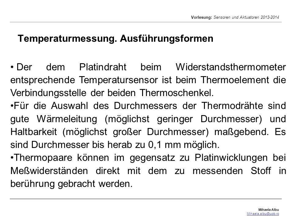 Mihaela Albu Mihaela.albu@upb.ro Vorlesung: Sensoren und Aktuatoren 2013-2014 Temperaturmessung. Ausführungsformen Der dem Platindraht beim Widerstand