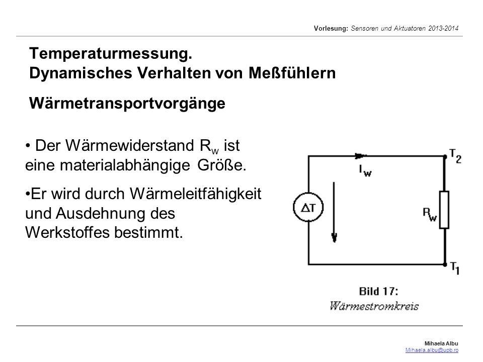 Mihaela Albu Mihaela.albu@upb.ro Vorlesung: Sensoren und Aktuatoren 2013-2014 Temperaturmessung. Dynamisches Verhalten von Meßfühlern Wärmetransportvo