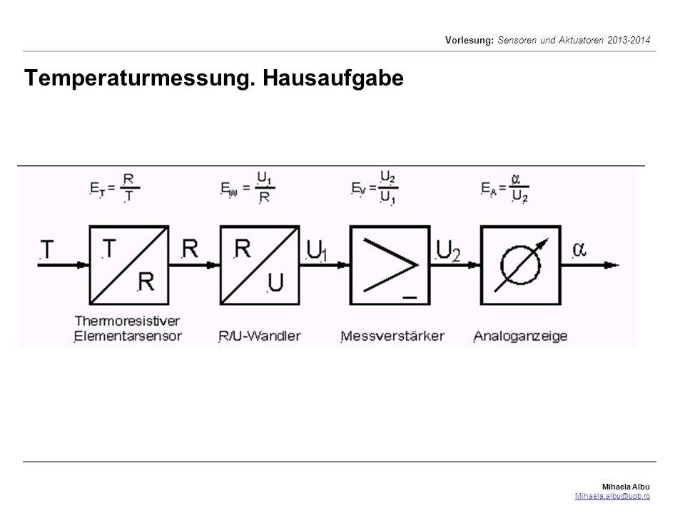 Mihaela Albu Mihaela.albu@upb.ro Vorlesung: Sensoren und Aktuatoren 2013-2014 Temperaturmessung. Hausaufgabe