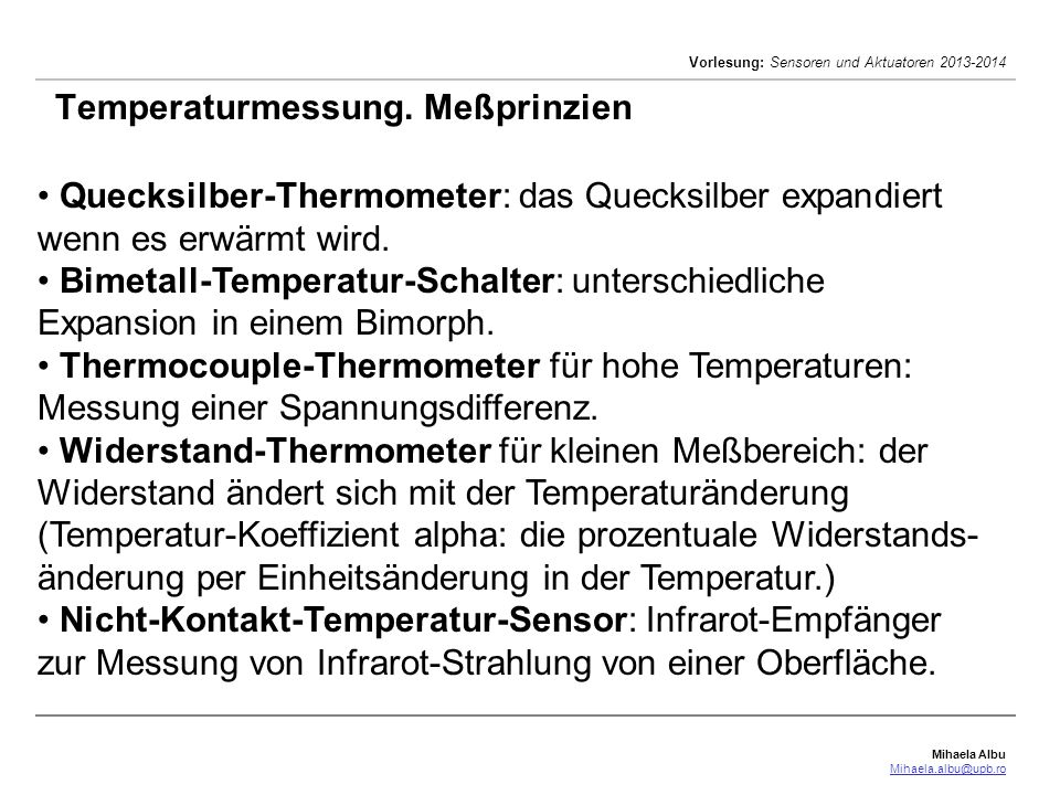 Mihaela Albu Mihaela.albu@upb.ro Vorlesung: Sensoren und Aktuatoren 2013-2014 Temperaturmessung. Meßprinzien Quecksilber-Thermometer: das Quecksilber