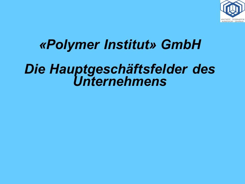 «Polymer Institut» GmbH Die Hauptgeschäftsfelder des Unternehmens
