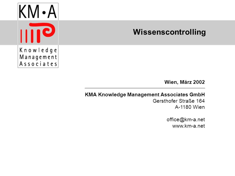 © Dr. Andreas Brandner, KMA Wien, März 2002 KMA Knowledge Management Associates GmbH Gersthofer Straße 164 A-1180 Wien office@km-a.net www.km-a.net Wi