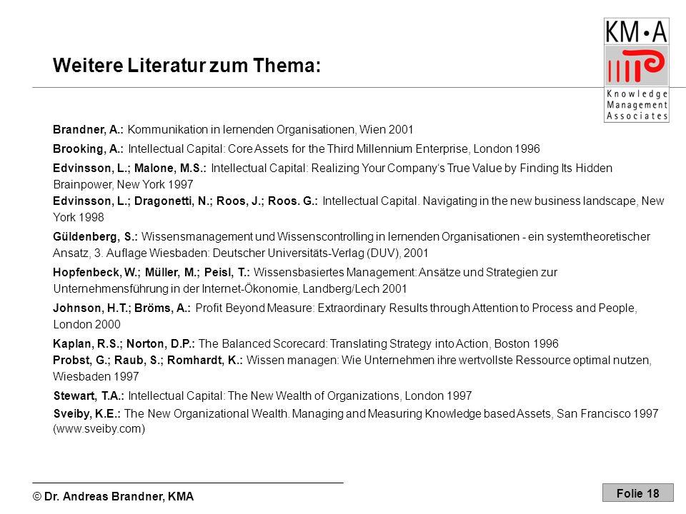 © Dr. Andreas Brandner, KMA Folie 18 Weitere Literatur zum Thema: Brandner, A.: Kommunikation in lernenden Organisationen, Wien 2001 Brooking, A.: Int