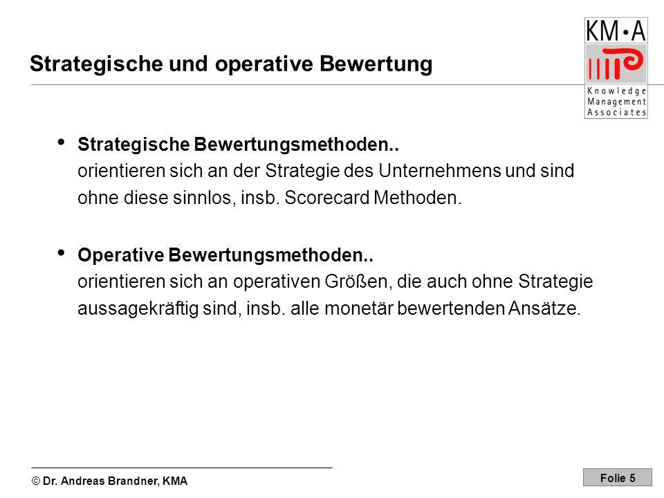 © Dr. Andreas Brandner, KMA Folie 5 Strategische und operative Bewertung Strategische Bewertungsmethoden.. orientieren sich an der Strategie des Unter