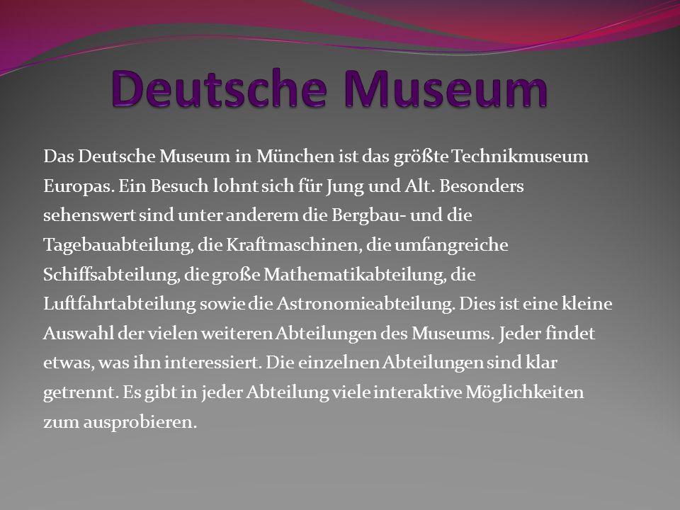 Das Deutsche Museum in München ist das größte Technikmuseum Europas. Ein Besuch lohnt sich für Jung und Alt. Besonders sehenswert sind unter anderem d