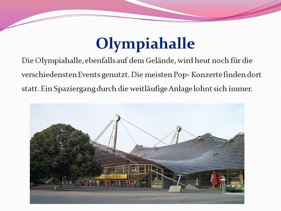 Olympiahalle Die Olympiahalle, ebenfalls auf dem Gelände, wird heut noch für die verschiedensten Events genutzt. Die meisten Pop- Konzerte finden dort