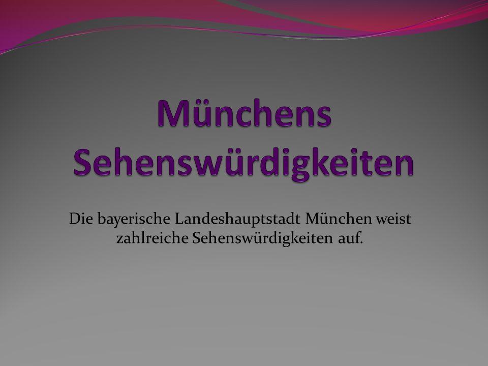 Die bayerische Landeshauptstadt München weist zahlreiche Sehenswürdigkeiten auf.
