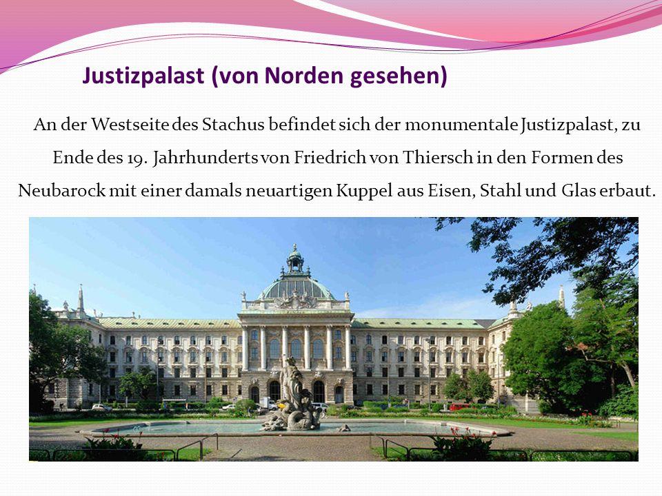 Justizpalast (von Norden gesehen) An der Westseite des Stachus befindet sich der monumentale Justizpalast, zu Ende des 19. Jahrhunderts von Friedrich
