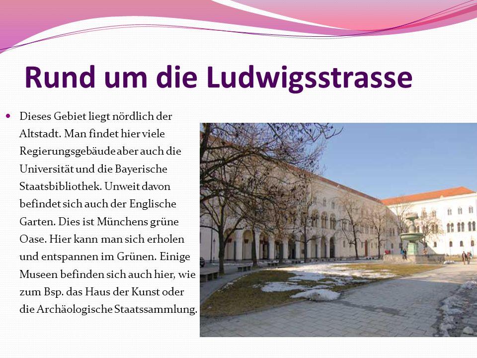 Rund um die Ludwigsstrasse Dieses Gebiet liegt nördlich der Altstadt. Man findet hier viele Regierungsgebäude aber auch die Universität und die Bayeri