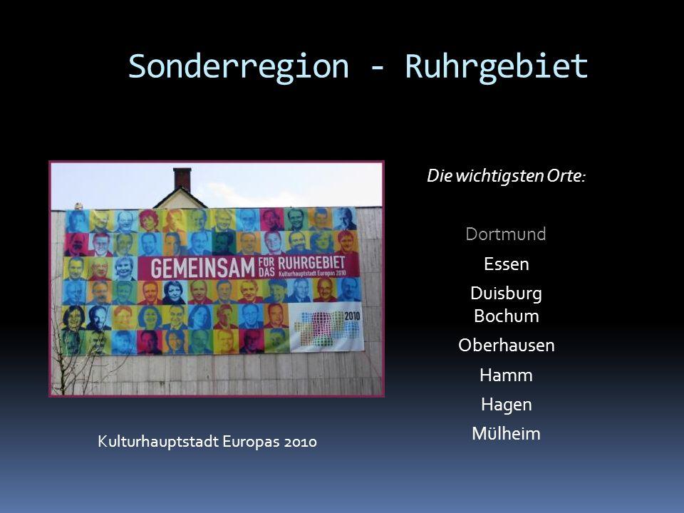 Die wichtigsten Orte: Dortmund Essen Duisburg Bochum Oberhausen Hamm Hagen Mülheim Sonderregion - Ruhrgebiet Kulturhauptstadt Europas 2010