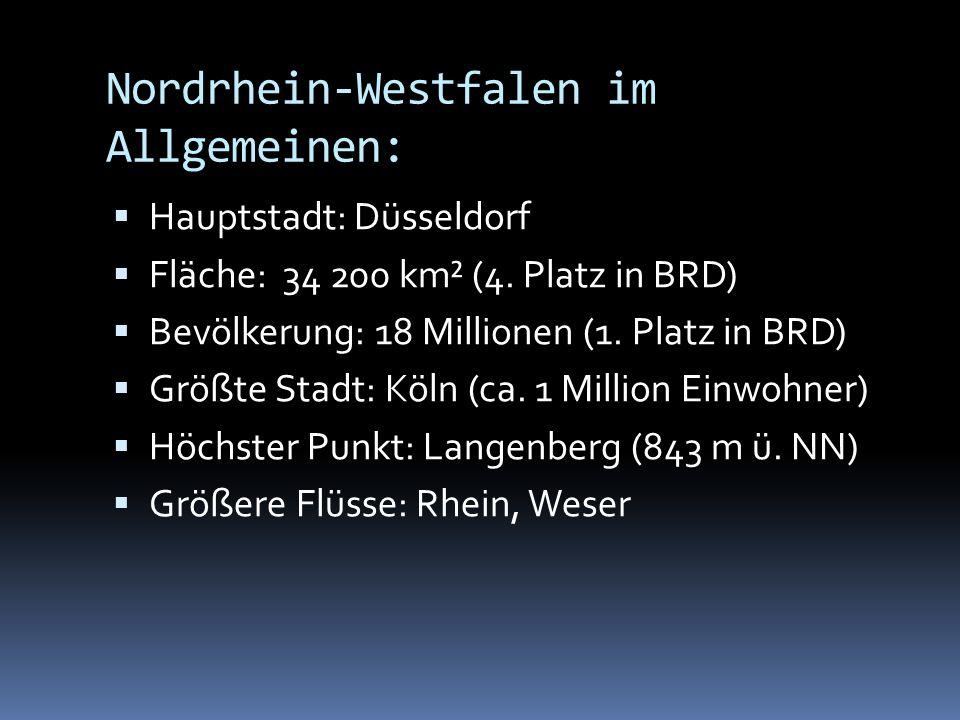 Hauptstadt: Düsseldorf Fläche: 34 200 km² (4. Platz in BRD) Bevölkerung: 18 Millionen (1.