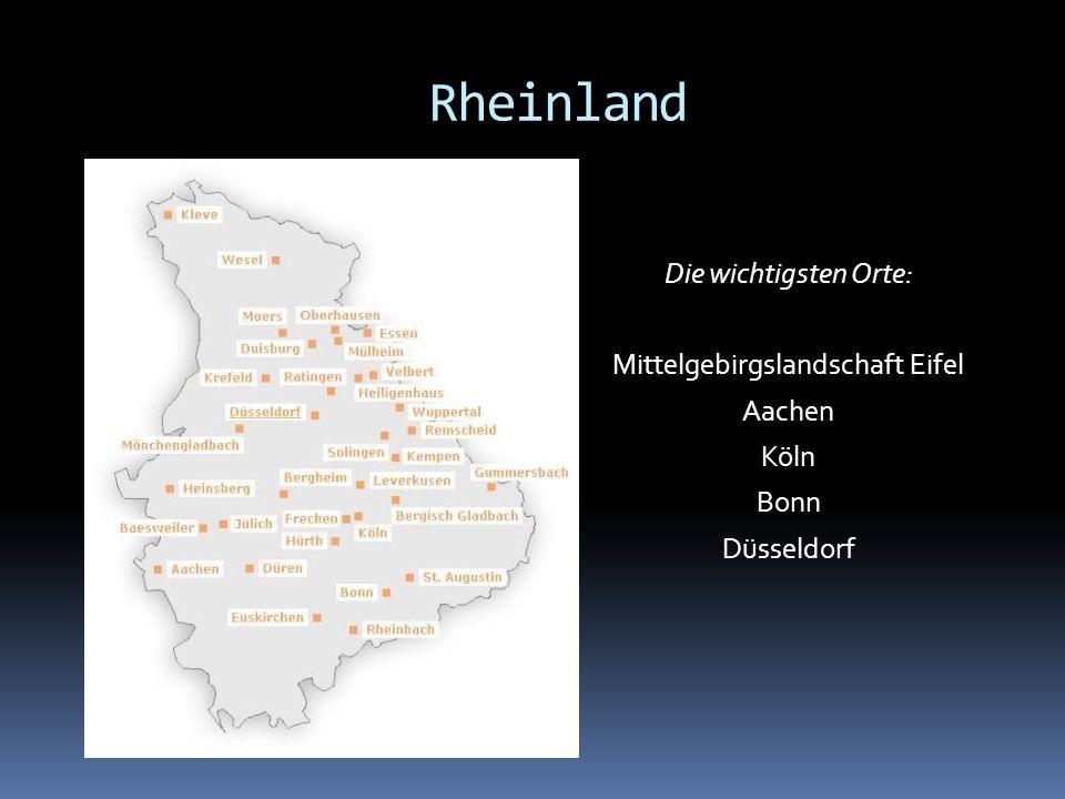 Die wichtigsten Orte: Mittelgebirgslandschaft Eifel Aachen Köln Bonn Düsseldorf Rheinland
