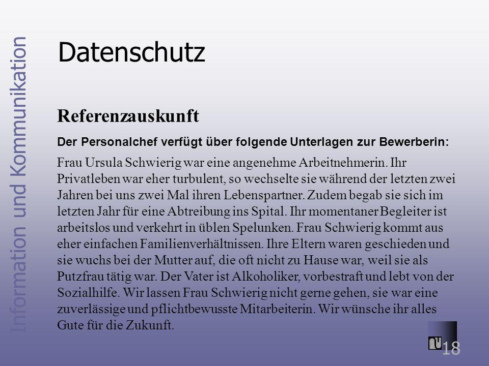 Information und Kommunikation 18 Datenschutz Referenzauskunft Der Personalchef verfügt über folgende Unterlagen zur Bewerberin: Frau Ursula Schwierig