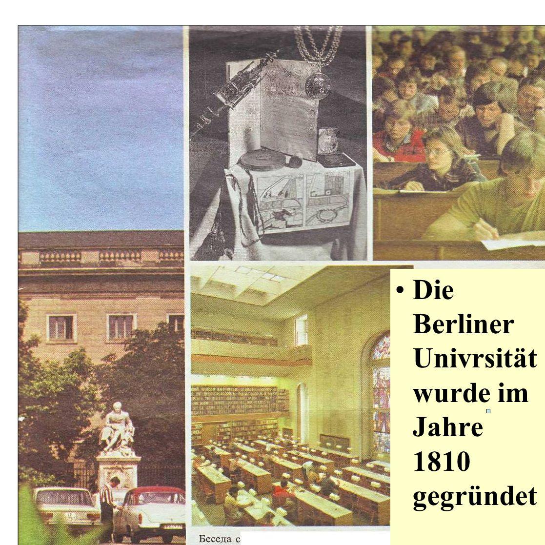 Die Berliner Univrsität wurde im Jahre 1810 gegründet