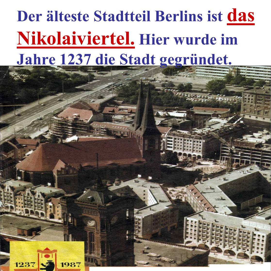 Der älteste Stadtteil Berlins ist das Nikolaiviertel. Hier wurde im Jahre 1237 die Stadt gegründet.