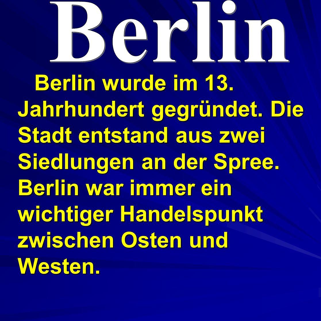 Berlin wurde im 13.Jahrhundert gegründet. Die Stadt entstand aus zwei Siedlungen an der Spree.