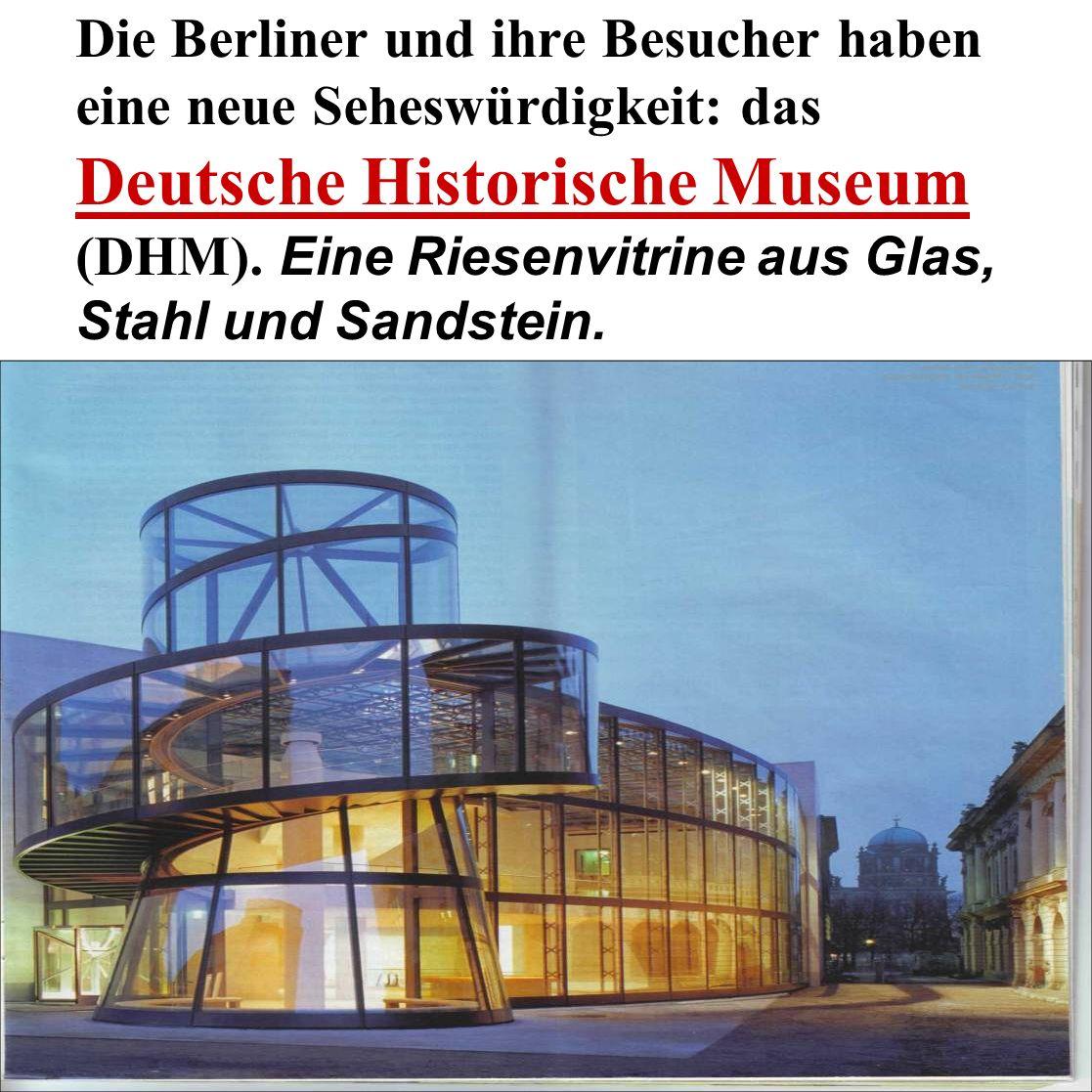 Die Berliner und ihre Besucher haben eine neue Seheswürdigkeit: das Deutsche Historische Museum (DHM). Eine Riesenvitrine aus Glas, Stahl und Sandstei