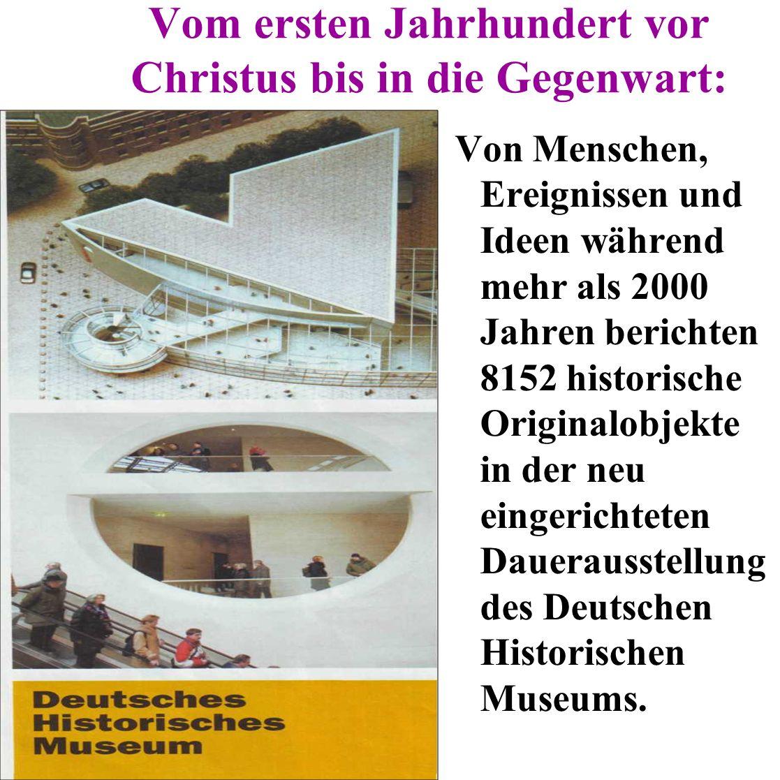 Vom ersten Jahrhundert vor Christus bis in die Gegenwart: Von Menschen, Ereignissen und Ideen während mehr als 2000 Jahren berichten 8152 historische Originalobjekte in der neu eingerichteten Dauerausstellung des Deutschen Historischen Museums.