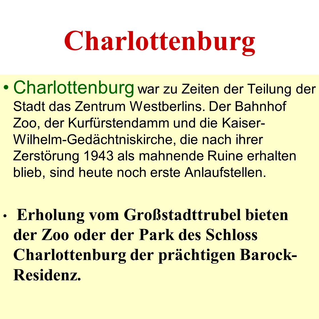 Charlottenburg Charlottenburg war zu Zeiten der Teilung der Stadt das Zentrum Westberlins. Der Bahnhof Zoo, der Kurfürstendamm und die Kaiser- Wilhelm