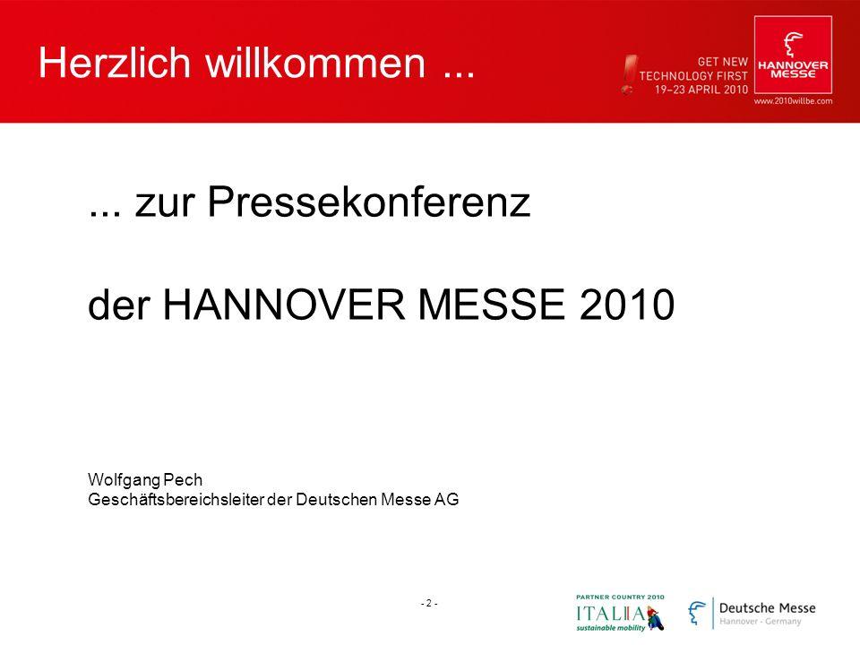 Herzlich willkommen...... zur Pressekonferenz der HANNOVER MESSE 2010 Wolfgang Pech Geschäftsbereichsleiter der Deutschen Messe AG - 2 -