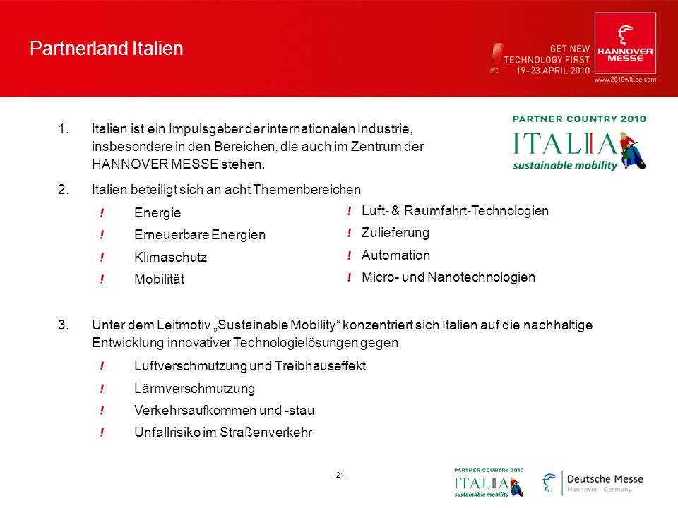Partnerland Italien 1.Italien ist ein Impulsgeber der internationalen Industrie, insbesondere in den Bereichen, die auch im Zentrum der HANNOVER MESSE stehen.