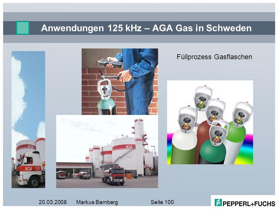 20.03.2008Markus BambergSeite 100 Anwendungen 125 kHz – AGA Gas in Schweden Füllprozess Gasflaschen
