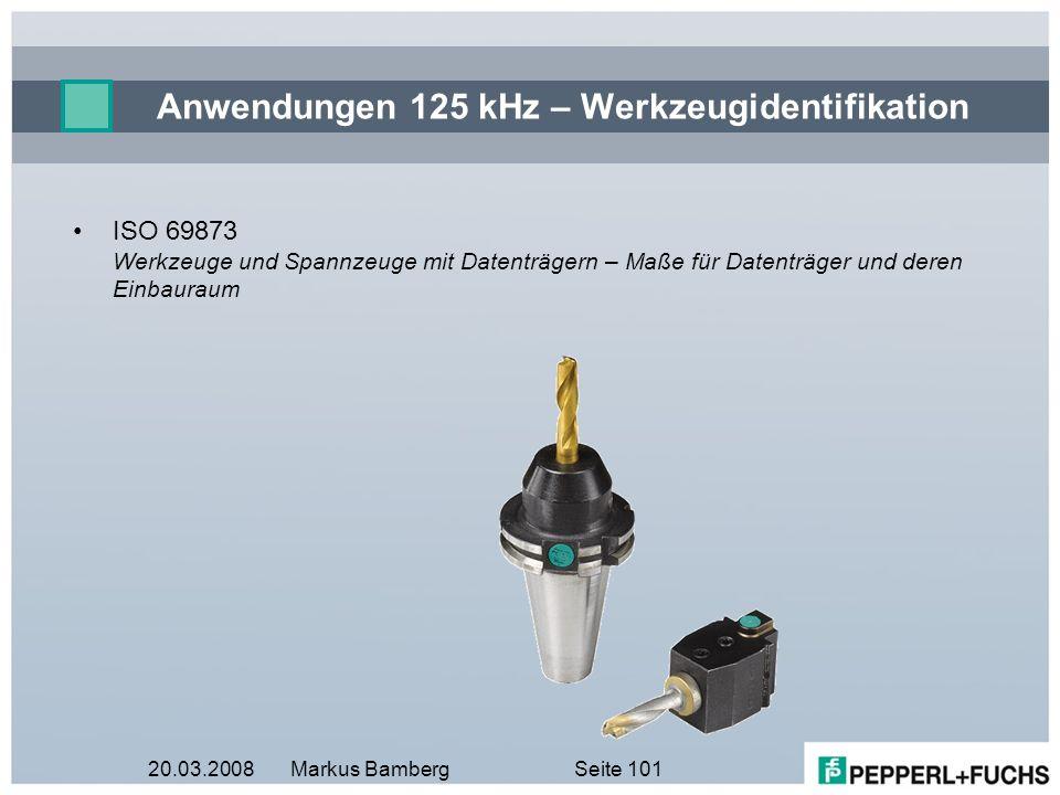 20.03.2008Markus BambergSeite 101 Anwendungen 125 kHz – Werkzeugidentifikation ISO 69873 Werkzeuge und Spannzeuge mit Datenträgern – Maße für Datenträ